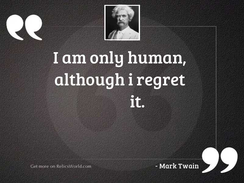 i-am-only-human-although-i-regret-it-author-mark-twain